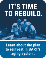It's Time to Rebuild: Learn about the plan to reinvest in BART's aging system