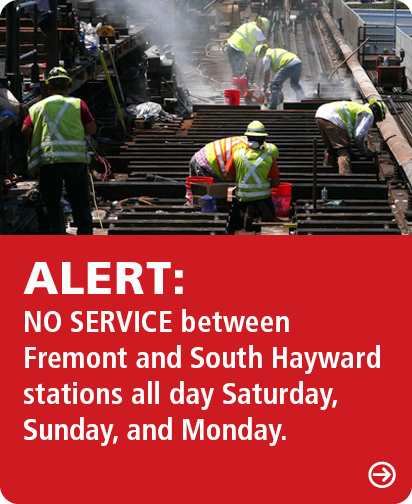 No service between Fremont and South Hayward Station Saturday, Sunday, and Monday