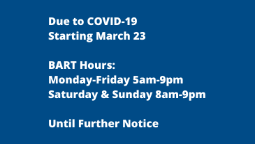 As of 3/23: BART Hours M-F 5am-9pm and Sat&Sun 8am-9pm